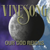 Our God Reigns - Vinesong