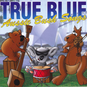 True Blue Aussie Bush Songs