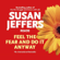 Susan Jeffers & Ph.D - Feel the Fear and Do it Anyway