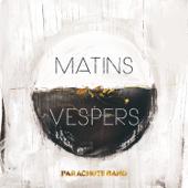 Matins : Vespers