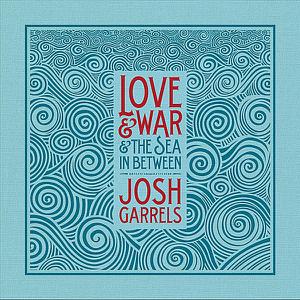 Josh Garrels - Love & War & the Sea In Between