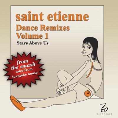 Dance Remixes, Vol. 1:  Stars Above Us - Saint Etienne