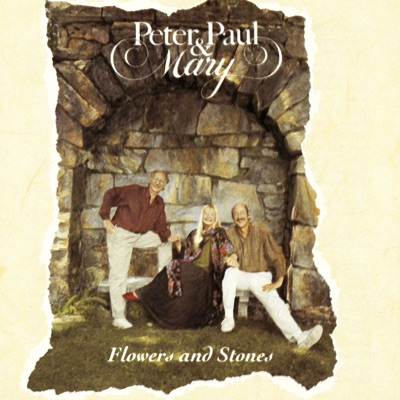Flowers and Stones - Peter Paul and Mary