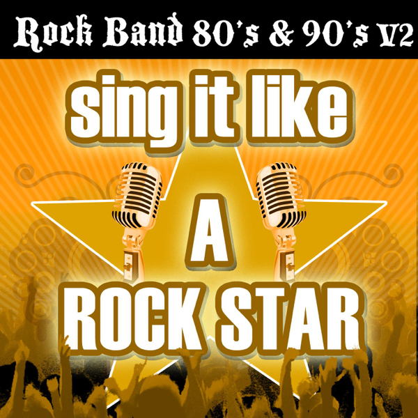 Sing It Like a Rock Star: Rock Band 80's & 90's, Vol  2 by The Original  Hit Makers