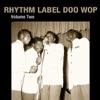 Rhythm Label Doo Wop, Vol. 2