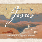 Turn Your Eyes Upon Jesus - Favorite A Cappella Hymns