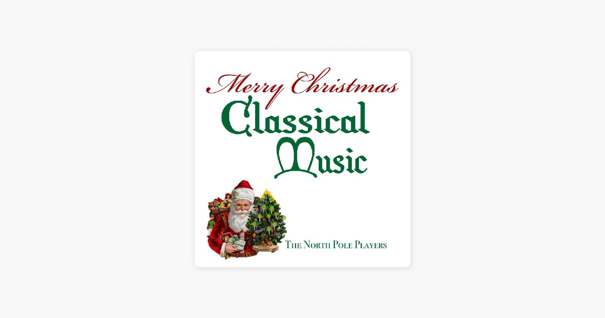merry christmas classical music by the north pole players on apple music - Christmas Classical Music