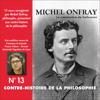 Michel Onfray - Contre-histoire de la philosophie 13.1: La construction du Surhomme - D'Emerson et Carlyle à Burckhardt et Guyau artwork