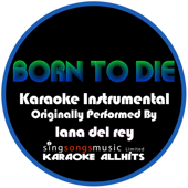 Born to Die (Originally Performed By Lana Del Rey) [Karaoke Instrumental Version]