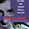 Douglas Adams - So Long, and Thanks for All the Fish (Unabridged)  artwork