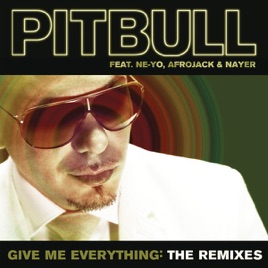 Give Me Everything (The Remixes) [feat  Ne-Yo, Afrojack & Nayer] by Pitbull