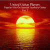 Popular Hits on Spanish Acoustic Guitar, Vol. 2 - United Guitar Players