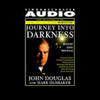 John E. Douglas & Mark Olshaker - Journey into Darkness: Follow the FBI's Premier Investigative Profiler as He Penetrates the Minds and Motives of the Most Terrifying Serial Criminals artwork