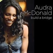 Build a Bridge - Audra McDonald - Audra McDonald