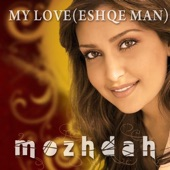 Mozhdah - My Love (Eshqe Man)