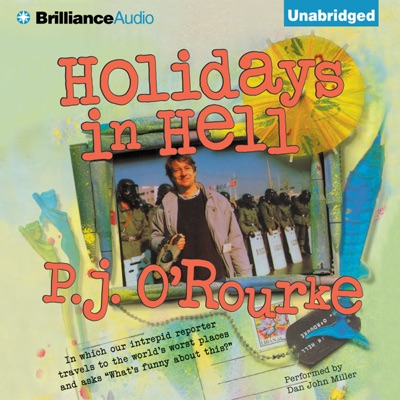 Holidays in Hell: In Which Our Intrepid Reporter Travels to the World's Worst Places and Asks, 'What's Funny About This' (Unabridged)