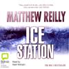 Ice Station (Unabridged) - Matthew Reilly