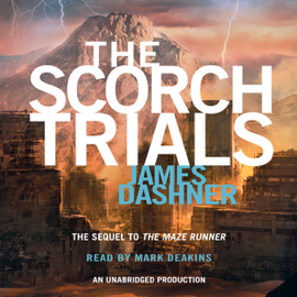 The Scorch Trials: Maze Runner, Book 2 (Unabridged) audiobook
