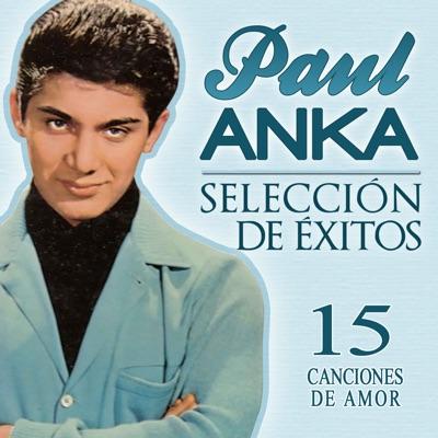Paul Anka Selección de Éxitos. 15 Canciones de Amor - Paul Anka