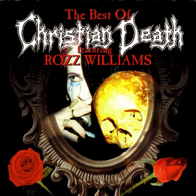 The Best of Christian Death (feat. Rozz Williams) - Christian Death