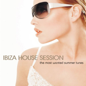 Ibiza House Session - The Most Wanted Summer Tunes
