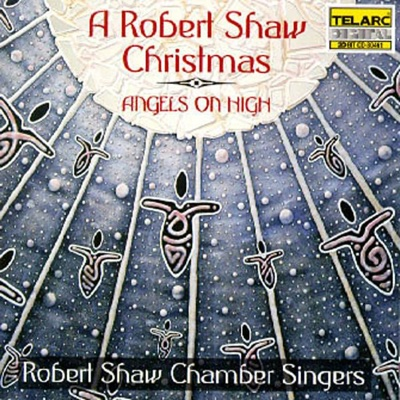 A Robert Shaw Christmas: Angels on High - Robert Shaw & Robert Shaw Chamber Singers album