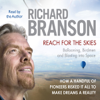 Richard Branson - Reach for the Skies: Ballooning, Birdmen and Blasting into Space artwork