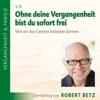 Robert Betz - Ohne deine Vergangenheit bist du sofort frei artwork
