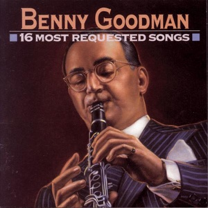 16 Most Requested Songs: Benny Goodman