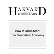 How to Jump-Start the Clean Tech Economy (Harvard Business Review) (Unabridged)