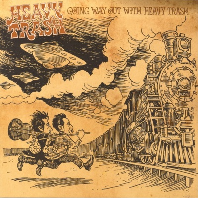 Going Way Out With Heavy Trash - Heavy Trash