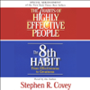 The 7 Habits of Highly Effective People & The 8th Habit (Special 3-Hour Abridgement) - Stephen R. Covey