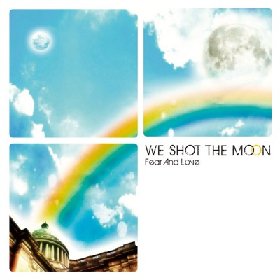 Fear and Love - We Shot The Moon