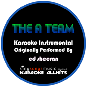 The A-Team (Originally Performed By Ed Sheeran) [Karaoke Instrumental Version]