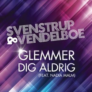 Svenstrup & Vendelboe - Glemmer Dig Aldrig feat. Nadia Malm