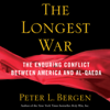 Peter L. Bergen - The Longest War: America and Al-Qaeda Since 9/11 (Unabridged)  artwork