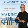 Making the Shift: How to Live Your True Divine Purpose - Dr. Wayne W. Dyer