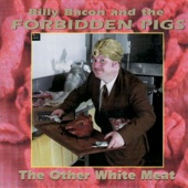 Billy Bacon and the Forbidden Pigs - Hog Tied Over You
