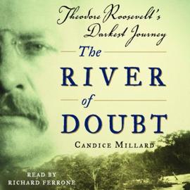 The River of Doubt: Theodore Roosevelt's Darkest Journey audiobook