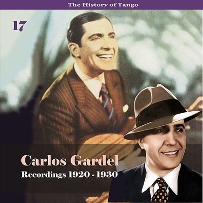The History of Tango: Carlos Gardel, Vol. 17 - Recordings 1920-1930 - Carlos Gardel