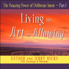 The Amazing Power of Deliberate Intent, Part I (Unabridged) - Esther Hicks & Jerry Hicks
