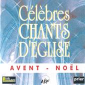 Célèbres chants d'Église: Avent - Noël