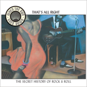 When the Sun Goes Down, Vol. 4: That's All Right - The Secret History of Rock 'n' Roll
