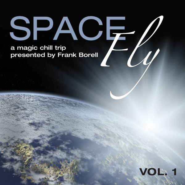 Space Fly, Vol  1 - A Magic Chill Trip (Presented By Frank Borell) by  Frank Borell