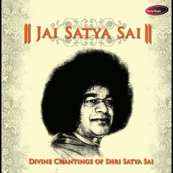 Jai Satya Sai (Divine Chantings of Shri Satya Sai) by Hariharan, Anup  Jalota, Sadhana Sargam, Devaki Pandit, Ashit Desai, Hema Desai, Sanjeev