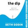 The Dip  (Unabridged) - Seth Godin