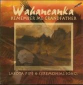 Remember Me Grandfather - Lakota Pipe & Ceremonial Songs