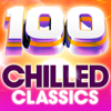 100 Chilled Classics - 100 Essential Chillout Lounge Classics - Various Artists