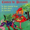 Contes de Perrault: Le Petit Chaperon Rouge / La Belle au Bois Dormant / Les Fées / Le Chat Botté - Charles Perrault