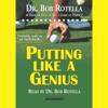 Dr. Bob Rotella - Putting Like a Genius artwork